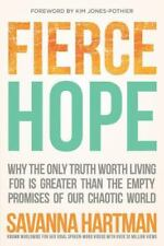 Fierce Hope: Why the Only Truth Worth Living for is Greater Than the Empty Promi