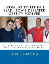 From Fat to Fit in 1 Year: How I defeated obesity Forever : A 28 kg/62 lb...