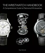 The Wristwatch Handbook: A Comprehensive Guide to Mechanical Wristwatches: New