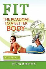 Fit : The Roadmap to A Better Body by Greg Shealey (2011, Paperback)
