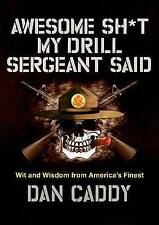 NEW Awesome Sh*t My Drill Sergeant Said: Wit and Wisdom from America's Finest