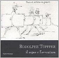 9788883044212 Rodolphe Topffer. Il segno e l'avventura - J. Burmeister,A. Ruspol
