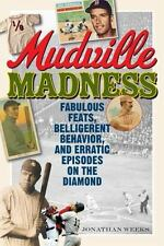 Mudville Madness: Fabulous Feats, Belligerent Behavior, and Erratic Episodes on