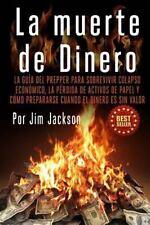 La Muerte de Dinero : La Guía Del Prepper para Sobrevivir Colapso Económico,...