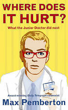 Where Does it Hurt?: What the Junior Doctor Did Next by Dr Max Pemberton...