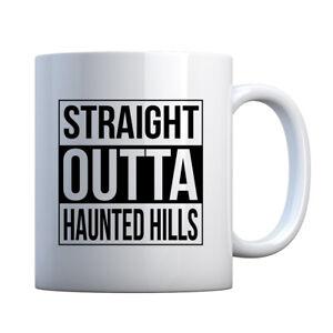 Straight Outta Haunted Hills Ceramic Gift Mug #3335