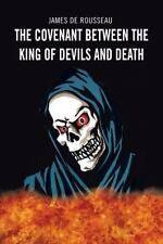 The Covenant Between the King of Devils and Death by James De Rousseau (2013,...