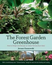 Forest Garden Greenhouse: How to Design and Manage an Indoor Permaculture Fo