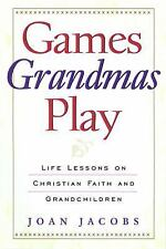 Games Grandmas Play: Life Lessons on Christian Faith, God, and Grandchildren (Pa