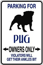 HUMOROUS PUG OWNER PARKING ONLY DOG SIGN FUNNY METAL MUST SEE GIFT COMICAL