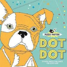 Puzzle Masters: Dot to Dot: Extreme Puzzle Challenges for Clever Kids by...
