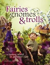 Fairies Gnomes and Trolls: Create A Fantasy World in Polymer Clay NEW BOOK