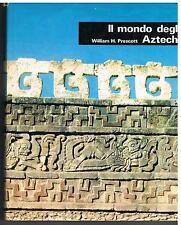 IL MONDO DEGLI AZTECHI - WILLIAM H. PRESCOTT - EUROCLUB - 1979