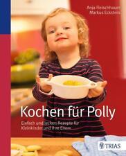 Kochen für Polly von Markus Eckstein und Anja Fleischhauer (2013, Gebundene Aus…