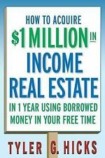 How to Acquire $1-Million in Income Real Estate in One Year Using Borrowed Money