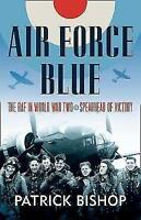 Air Force Blue: The RAF in World War Two – Spearhead of Victory by Bishop, Patri