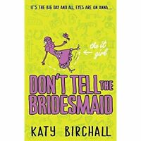 The It Girl Don't Tell the Bridesmaid; Paperback Book; Birchall Katy.