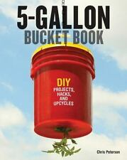5-Gallon Bucket Book: DIY Projects, Hacks, and Upcycles, Peterson, Chris