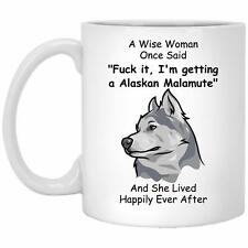Alaskan Malamute Mug - A Wise Woman Once Said Mug - Dog Lovers Mug - Dog Mug
