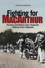Fighting for MacArthur : The Navy and Marine Corps' Desperate Defense of the...