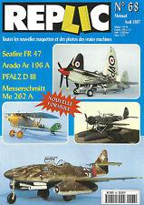 REPLIC N°68 SEAFIRE FR 47 / ARADO AR 196 A / PFALZ D III /MESSERSCHMITT/ME 262 A