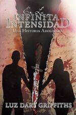 En la Infinita Intensidad by Luz Dary Griffiths (2013, Paperback)