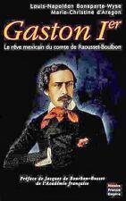 Gaston 1er ; Le Reve Mexicain Du Comte De Raousset-boulbon - Louis-napoleon Bonaparte-wyse ; Marie-christine D' Aragon