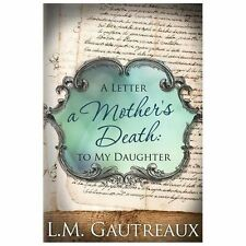 A Mother's Death : A Letter to My Daughter by L. M. Gautreaux (2013, Paperback)