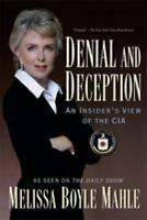 Denial and Deception : An Insider's View of the CIA Perfect Melissa Boyle Mahle