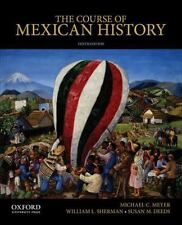 The Course of Mexican History by Susan Deeds, Michael Meyer and William...