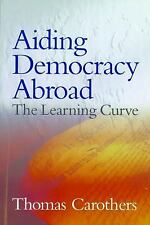 Aiding Democracy Abroad: The Learning Curve by Carothers, Thomas