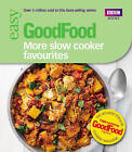 Good Food: More Slow Cooker Favourites : Triple-tested Recipes by Sarah Cook