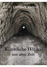Künstliche Höhlen aus alter Zeit von P. Lambert Karner ( Erdställe Erdstall )