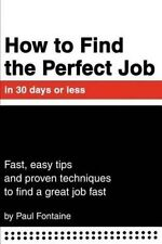 USED (GD) How to Find the Perfect Job in 30 days or less: Fast, easy tips and pr