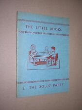 THE LITTLE BOOKS. No.2 THE DOLL'S PARTY. 1962. CHILDREN'S LEARNING TO READ BOOK