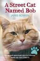 A Street Cat Named Bob: How one man and his cat found hope on the streets Bowen,