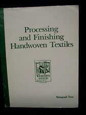 Processing and Finishing Handwoven Textiles-The Weavers Guild, Monograph #3 1980