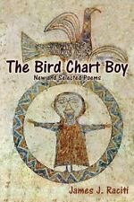 The Bird Chart Boy : New and Selected Poems by James J. Raciti (2014, Paperback)