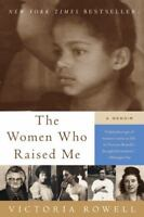The Women Who Raised Me: A Memoir: By Rowell, Victoria