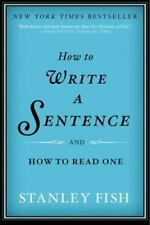 USED - How to Write a Sentence : And How to Read One by Stanley Fish 2012