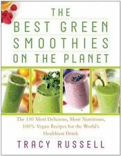 The Best Green Smoothies on the Planet: The 150 Most Delicious, Most Nutritious,