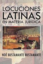 Locuciones Latinas en Materia Juridic by Noé Bustamante Bustamante (2012,...