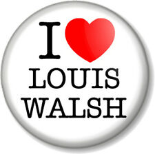 I Love / Heart LOUIS WALSH 25mm Pin Button Badge X FACTOR Judge Music Guru Irish