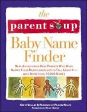 The Parent Soup Baby Name Finder : Real Advice from Real Parents Who Have Named