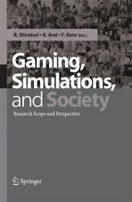 Gaming, Simulations and Society : Research Scope and Perspective (2004,...