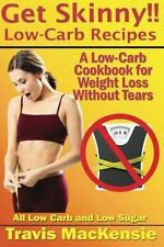Get Skinny!! Low-Carb Recipes: A Low-Carb Cookbook for Healthy Meals Without Tea