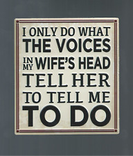 I Only Do What THE VOICES IN MY WIFE'S HEAD - Sturdy Metal Magnet hang on Metal
