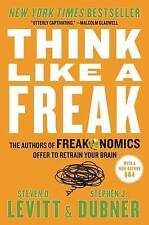 NEW Think Like a Freak: The Authors of Freakonomics Offer to Retrain Your Brain