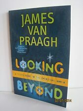 Looking Beyond: A Teen's Guide To The Spiritual World by James Van Praagh