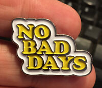 No Bad Days enamel pin retro 80s stranger things 70s hat lapel bag funny humor
